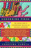 Bordering Fires The Vintage Book of Contemporary Mexican and Chicano/A Literature