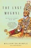 The Last Mughal: The Fall of a Dynasty: Delhi, 1857 (Vintage)