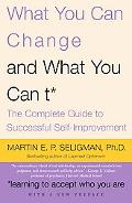 What You Can Change...and What You Can't The Complete Guide to Successful Self-Improvement