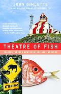 Theatre of Fish Travels Through Newfoundland And Labrador
