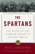 Spartans The World of the Warrior-Heroes of Ancient Greece, from Utopia to Crisis and Collapse