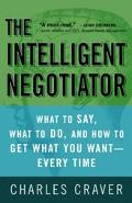 Intelligent Negotiator What to Say, What to Do, and How to Get What You Want-Every Time