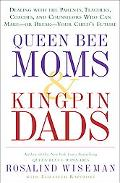 Queen Bee Moms & Kingpin Dads Coping With the Parents, Teachers, Coaches, And Counselors Who...