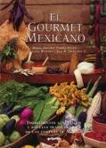 Gourmet Mexicano Ingredientes Autenticos Y Recetas Tradicionales De Las Cocinas De Mexico