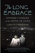 Long Embrace: Raymond Chandler and the Woman He Loved