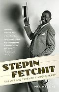 Stepin Fetchit The Life and Times of Lincoln Perry
