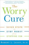 Worry Cure Seven Steps to Stop Worry from Stopping You