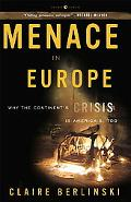 Menace in Europe Why the Continent's Crisis Is America's, Too