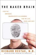 Naked Brain How the Emerging Neurosociety Is Changing How We Live, Work, And Love
