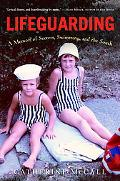Lifeguarding A Memoir of Secrets, Swimming, And the South