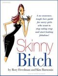 Skinny Bitch: A No-Nonsense, Tough-Love Guide for Savvy Girls Who Want to Stop Eating Crap a...