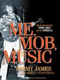 Me, the Mob, and the Music: One Helluva Ride with Tommy James and the Shondells