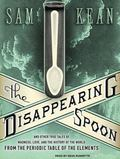 The Disappearing Spoon: And Other True Tales of Madness, Love, and the History of the World ...