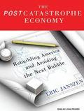 The Post Catastrophe Economy: Rebuilding America and Avoiding the Next Bubble