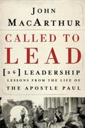 Called to Lead: 26 Leadership Lessons from the Life of the Apostle Paul