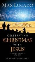 Celebrating Christmas with Jesus : An Advent Devotional