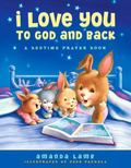 I Love You to God and Back : A Bedtime Prayer Book