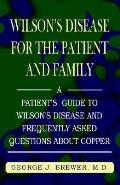 Wilson's Disease for the Patient and Family A Patient's Guide to Wilson's Disease and Freque...