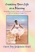 Creating Your Life As a Blessing Forty-One Personal Stories With Lessons and Questions to Gu...