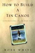 How to Build a Tin Canoe Confessions of an Old Salt