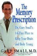 Memory Prescription Dr. Gary Small's 14-Day Plan to Keep Your Brain and Body Young