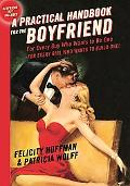 Practical Handbook for the Boyfriend For Every Guy Who Wants to Be One, for Every Girl Who W...