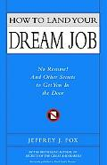 How to Land Your Dream Job No Resume! and Other Secrets to Get You in the Door