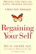 Regaining Yourself Breaking Free from the Eating Disorder Identity A Bold New Approach