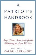 Patriot's Handbook Songs, Poems, Stories and Speeches Celebrating the Land We Love