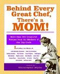 Behind Every Great Chef, There's A Mom! More Than 125 Treasured Recipes From The Mothers Of ...