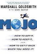 Mojo: How to Get It, How to Keep It, and How to Get it Back When You Need It!