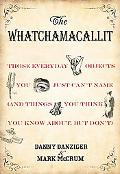 The Whatchamacallit: Those Everyday Objects You Just Can't Name (And Things You Think You Kn...
