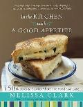 In the Kitchen with a Good Appetite : 150 Recipes and Stories about the Food You Love