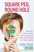 Square Peg, Round Hole : What My Story Means for Your Child and the Future of Education