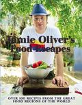 Jamie Oliver's Food Escapes : Over 100 Recipes from the Great Food Regions of the World