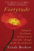 Fortytude: Making the Next Decades the Best Years of Your Life -- through the 40s, 50s, and ...
