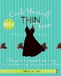 Cook Yourself Thin Faster: Have Your Cake and Eat It Too with Over 75 New Recipes You Can Ma...