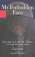 My Forbidden Face Growing Up Under the Taliban  A Young Woman's Story