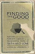 Finding the Good Two Men - One Old, One Young Forever Changed by the Transforming Power of F...