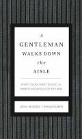 A Gentleman Walks Down the Aisle: A Complete Guide to the Perfect Wedding Day
