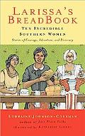 Larissa's Breadbook Ten Incredible Southern Women and Their Stories of Courage Adventure and...