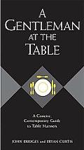Gentleman At The Table A Concise, Contemporary Guide To Table Manners