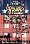 all-American Cowboy Grill Sizzlin Recipes From The Worlds Greatest Cowboys