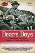 Bear's Boys 40 Men Whose Lives Were Changed by Coach Paul Bryant