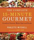 Complete 15-Minute Gourmet: Creative Cuisine Made Fast and Fresh