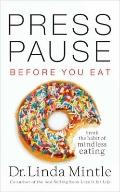 Press Pause....Before You Eat : Break the Habit of Mindless Eating