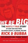 We Be Big : The Mostly True Story of How We Became Rick and Bubba