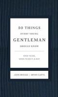 50 Things Every Young Gentleman Should Know : What to Do, When to Do It, and Why
