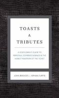 Toasts and Tributes : A Gentleman's Guide to Personal Corresondence and the Noble Tradition ...