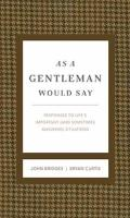 As a Gentleman Would Say : Responses to Life's Important (and Sometimes Awkward) Situations